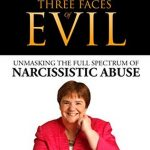 The Three Faces of Evil: Unmasking the full spectrum of Narcissistic Abuse